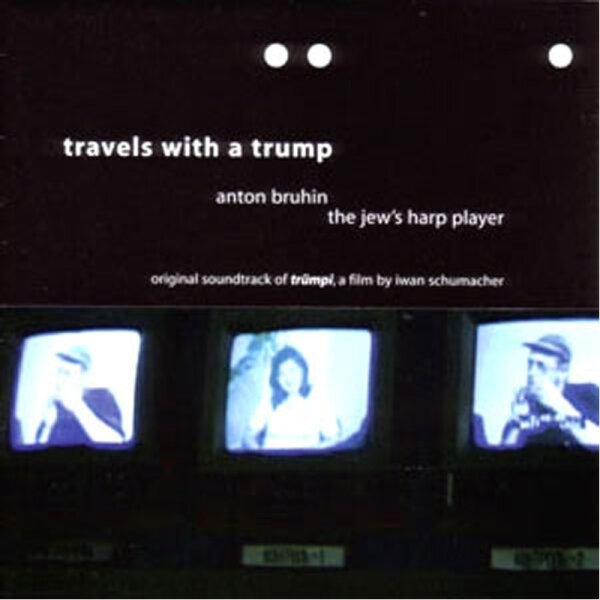 Anton Bruhin - Travels with a Trump