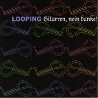 Looping - Gitarren, nein danke!