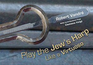 Play the Jew's Harp like a Virtuoso - Playing Manual by Robert Vandré
